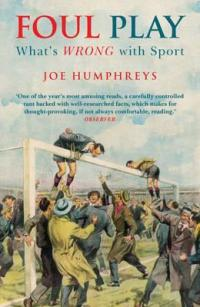 Foul Play: What's WRONG with Sport by Joe Humphreys Icon Books, 271 pp