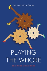 Playing the Whore: The Work of Sex Work by Melissa Gira Grant Jacobin/Verso, 136 pp.